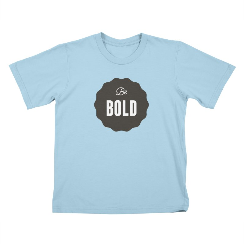 Be Bold Kids T-shirt by Shane Guymon