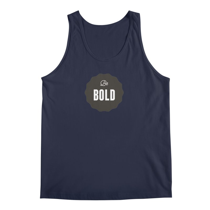 Be Bold Men's Tank by Shane Guymon