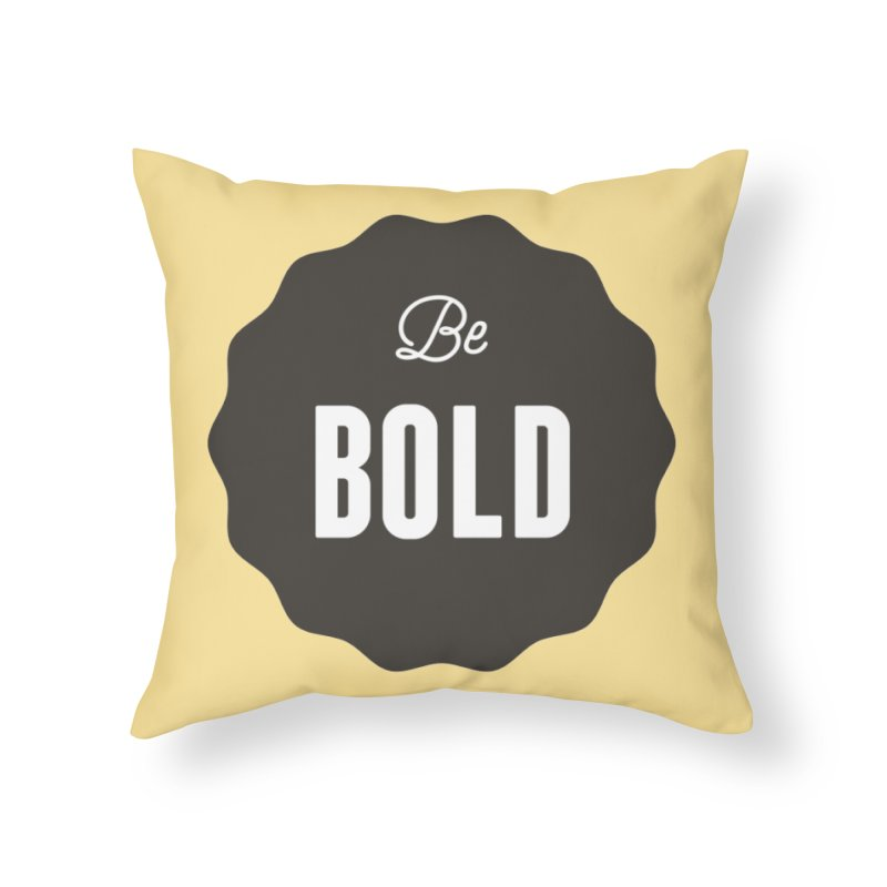 Be Bold Home Throw Pillow by Shane Guymon