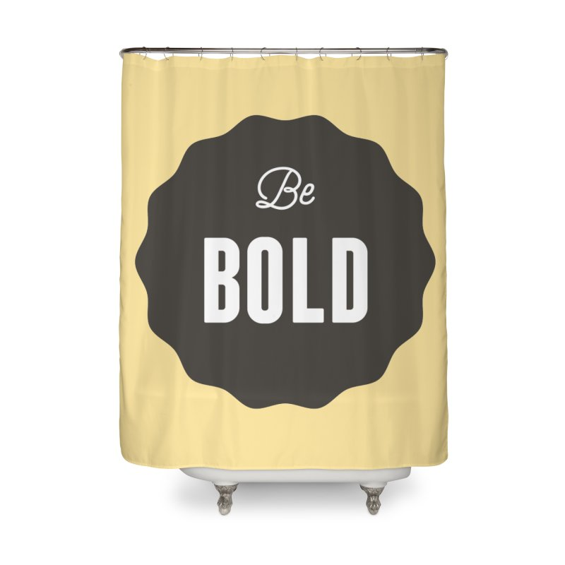 Be Bold Home Shower Curtain by Shane Guymon