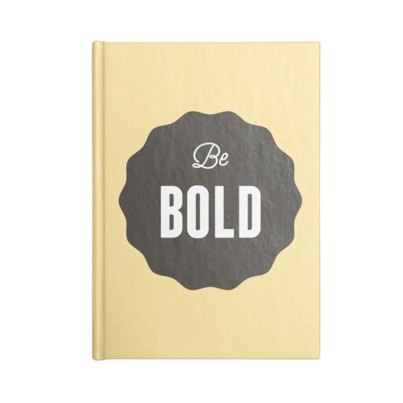 Be Bold Accessories Notebook by Shane Guymon