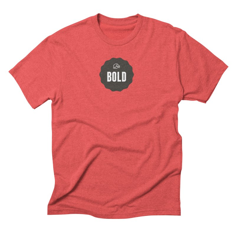 Be Bold Men's Triblend T-Shirt by Shane Guymon