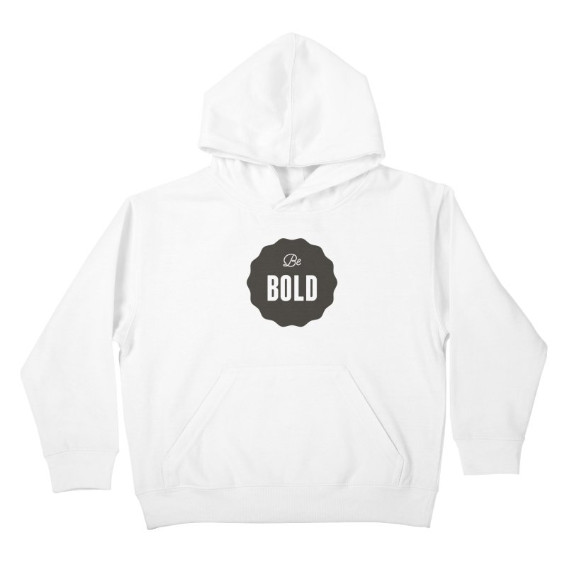 Be Bold Kids Pullover Hoody by Shane Guymon