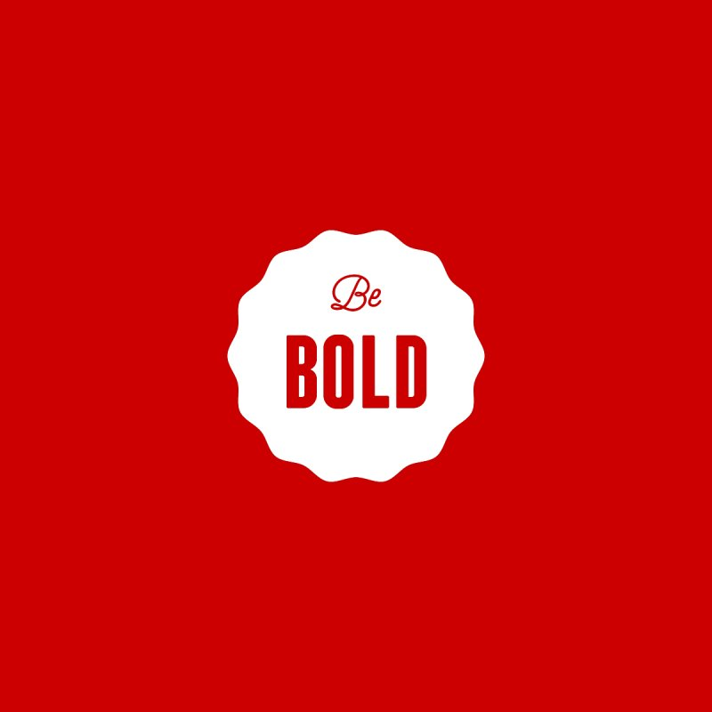 Be Bold (white) by Shane Guymon