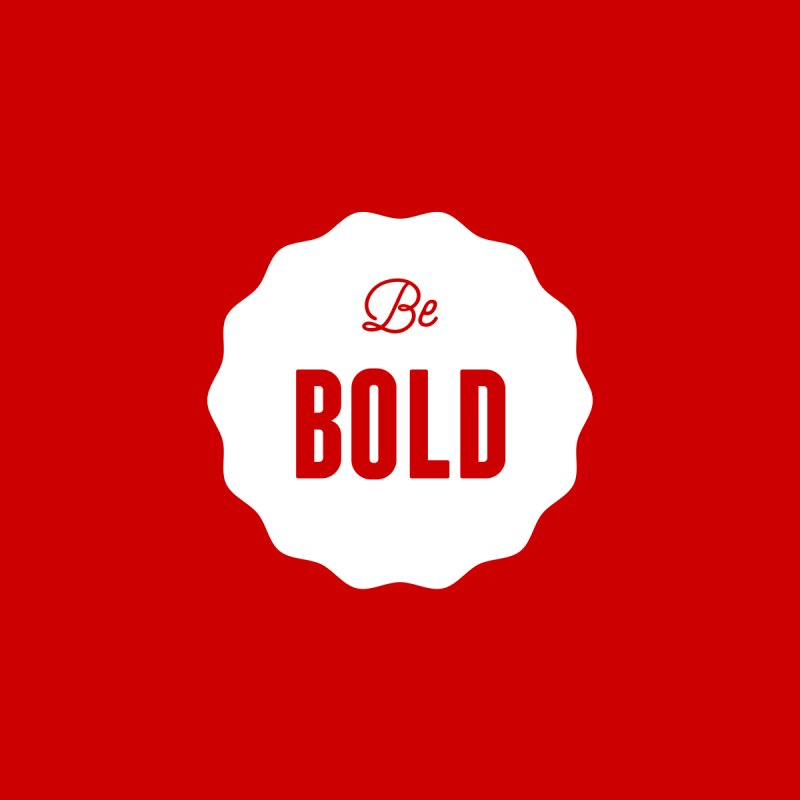Be Bold (white) None  by Shane Guymon