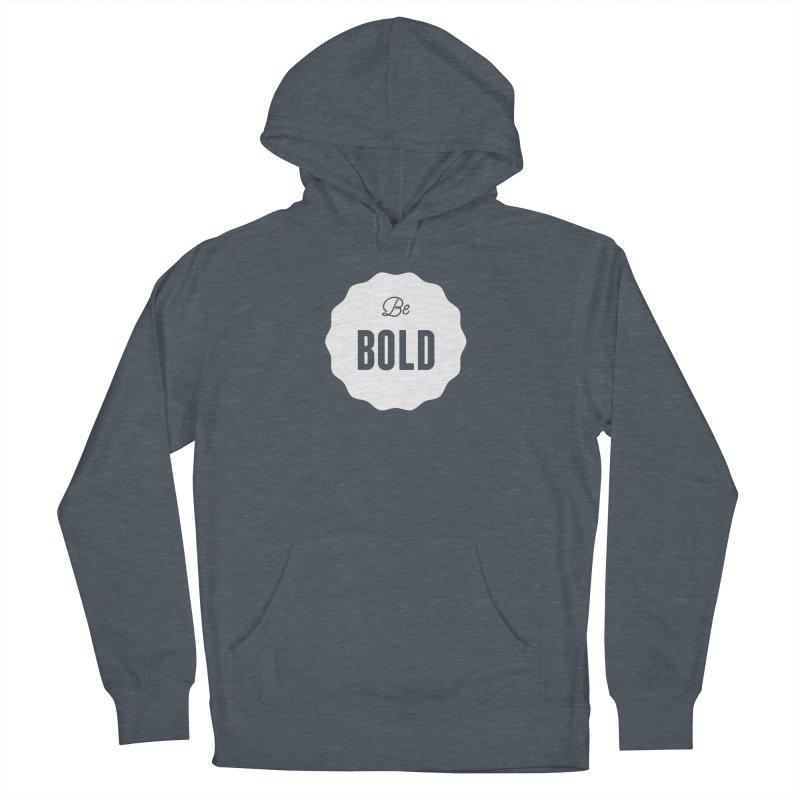 Be Bold (white) Women's Pullover Hoody by Shane Guymon