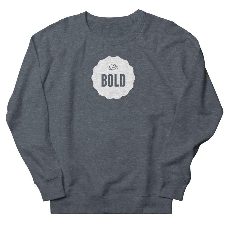 Be Bold (white) Women's Sweatshirt by Shane Guymon