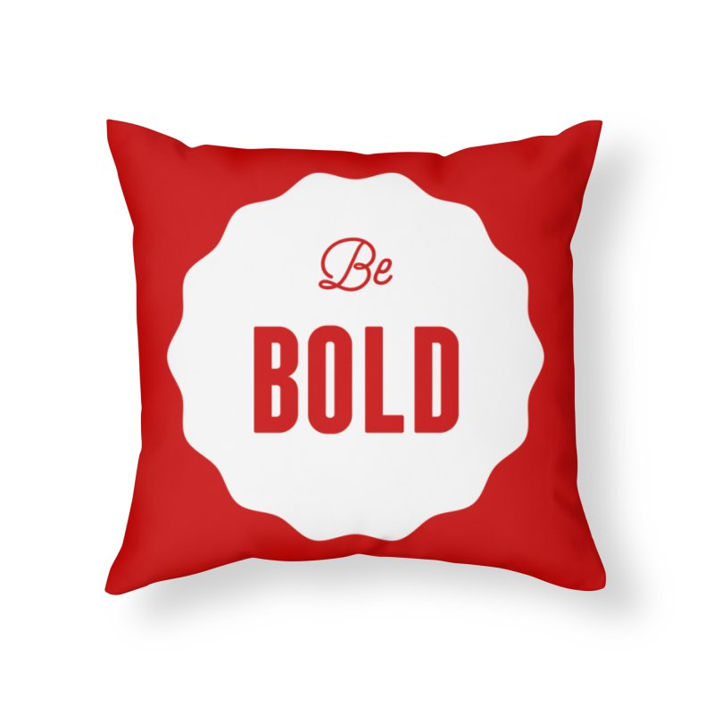 Be Bold (white) Home Throw Pillow by Shane Guymon