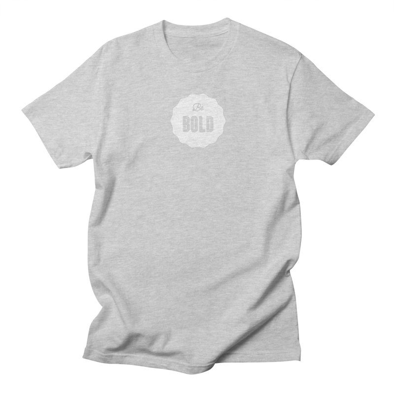 Be Bold (white) Women's Regular Unisex T-Shirt by Shane Guymon