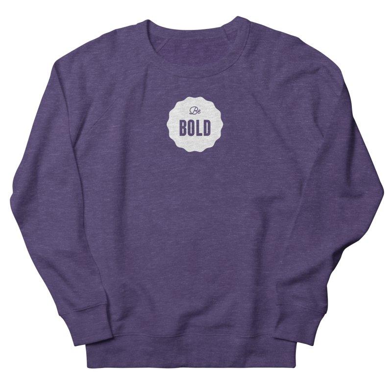 Be Bold (white) Women's French Terry Sweatshirt by Shane Guymon