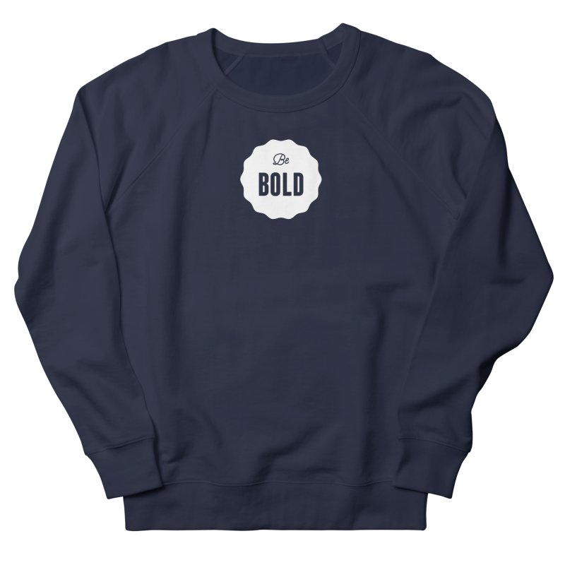 Be Bold (white) Men's French Terry Sweatshirt by Shane Guymon
