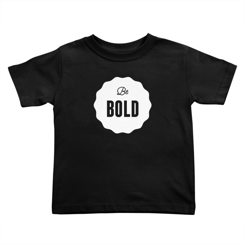 Be Bold (white) Kids Toddler T-Shirt by Shane Guymon