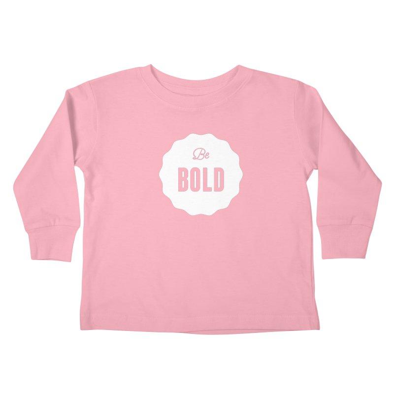 Be Bold (white) Kids Toddler Longsleeve T-Shirt by Shane Guymon