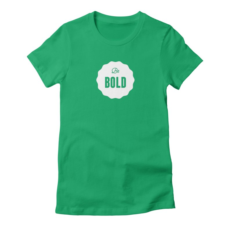 Be Bold (white) Women's Fitted T-Shirt by Shane Guymon
