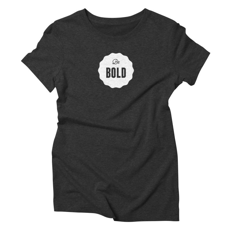 Be Bold (white) Women's Triblend T-Shirt by Shane Guymon