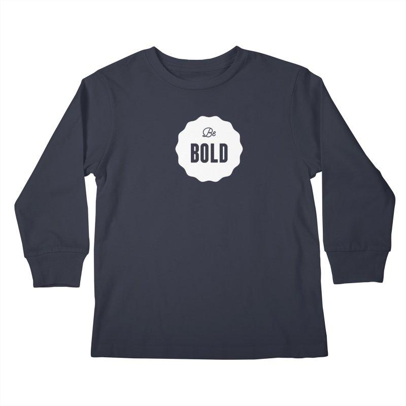 Be Bold (white) Kids Longsleeve T-Shirt by Shane Guymon