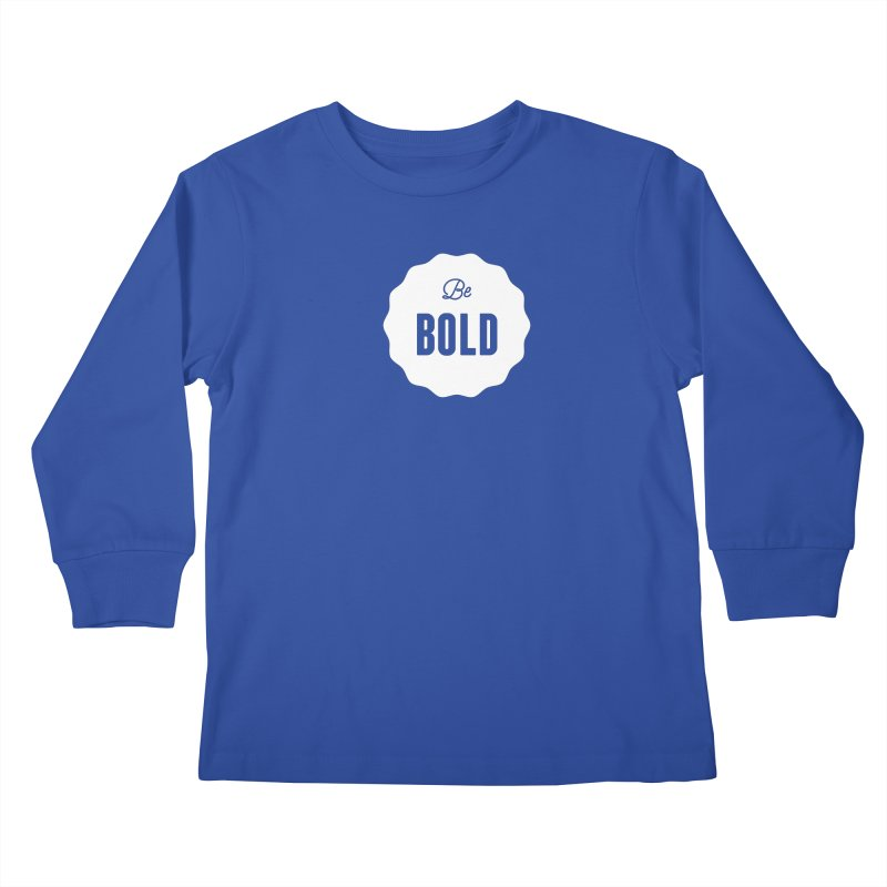 Be Bold (white) Kids Longsleeve T-Shirt by Shane Guymon
