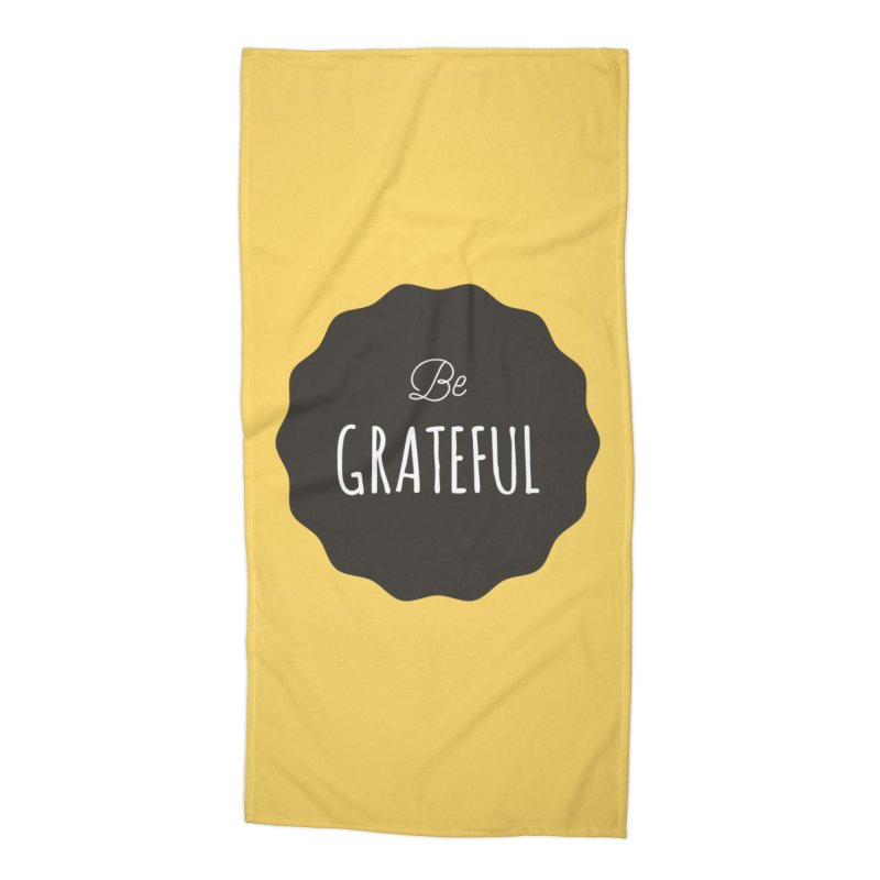Be Grateful Accessories Beach Towel by Shane Guymon