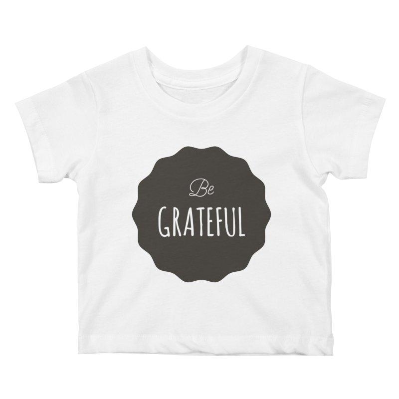Be Grateful Kids Baby T-Shirt by Shane Guymon
