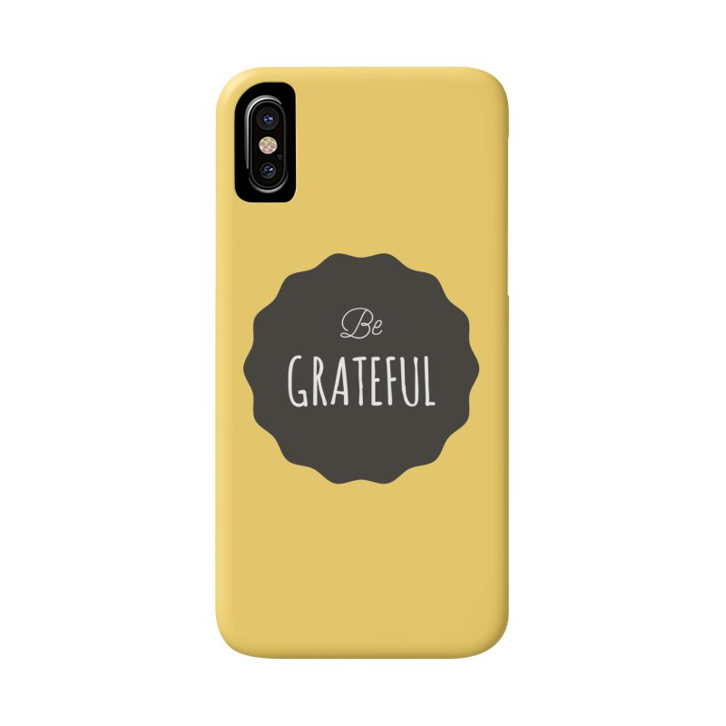 Be Grateful Accessories Phone Case by Shane Guymon