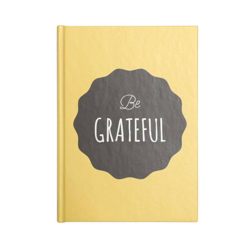 Be Grateful Accessories Notebook by Shane Guymon