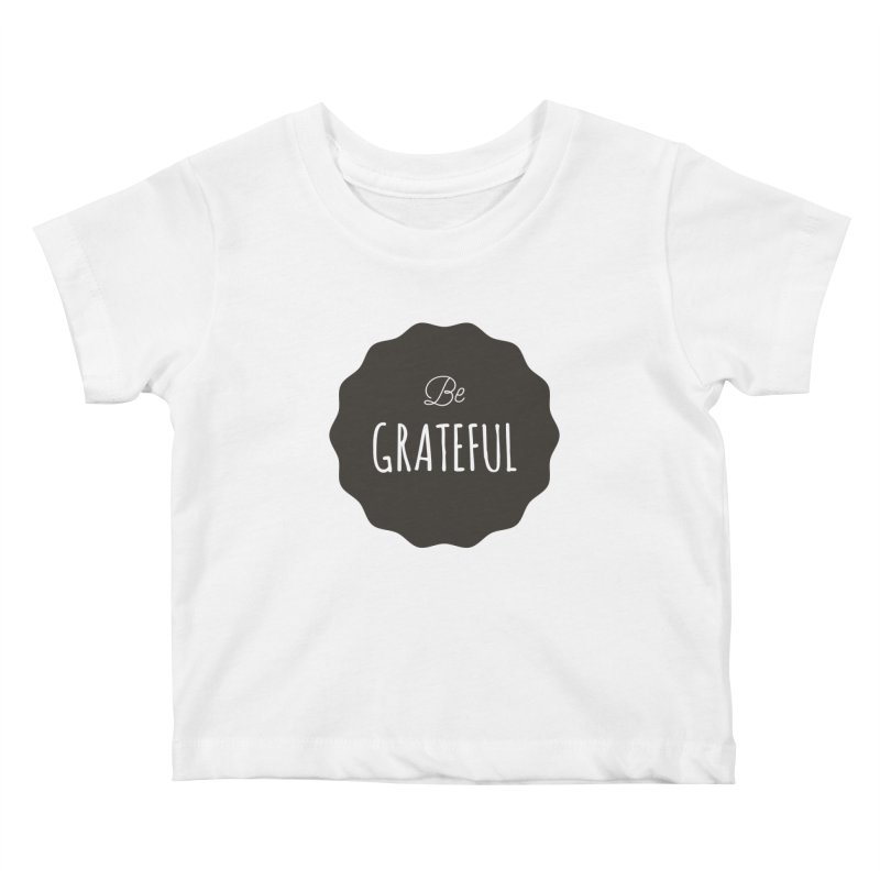 Be Grateful Kids Baby T-Shirt by Shane Guymon