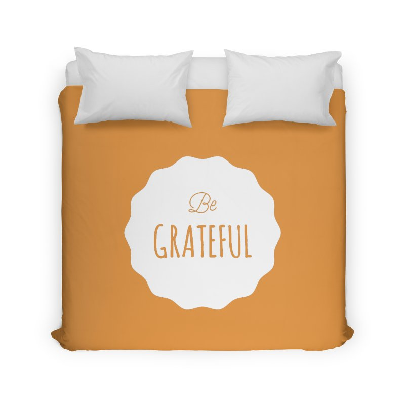 Be Grateful - White Home Duvet by Shane Guymon