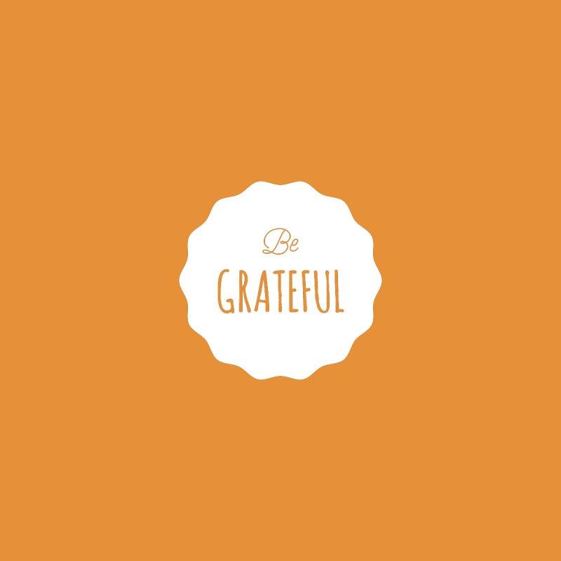 Be Grateful - White None  by Shane Guymon