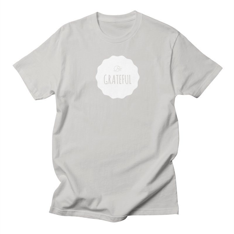 Be Grateful - White Women's Unisex T-Shirt by Shane Guymon
