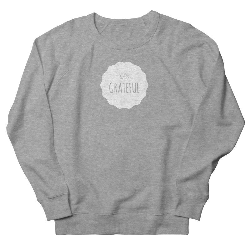 Be Grateful - White Men's Sweatshirt by Shane Guymon