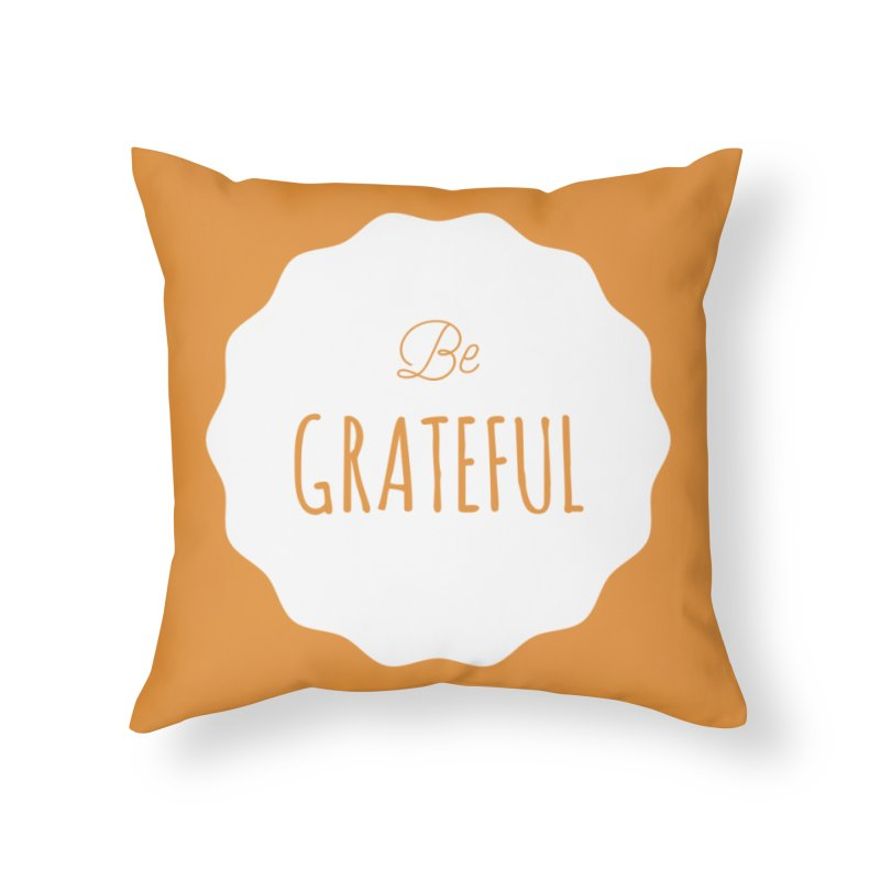 Be Grateful - White Home Throw Pillow by Shane Guymon