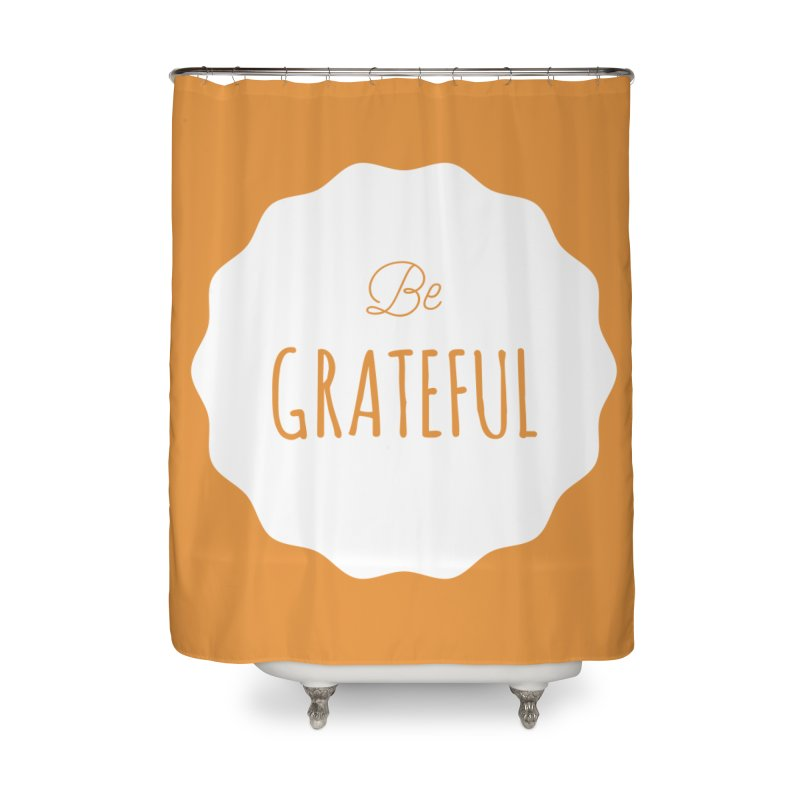 Be Grateful - White Home Shower Curtain by Shane Guymon