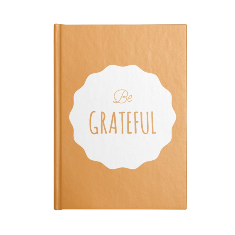 Be Grateful - White Accessories Notebook by Shane Guymon
