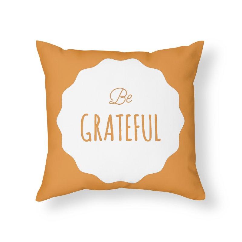 Be Grateful - White Home Throw Pillow by Shane Guymon