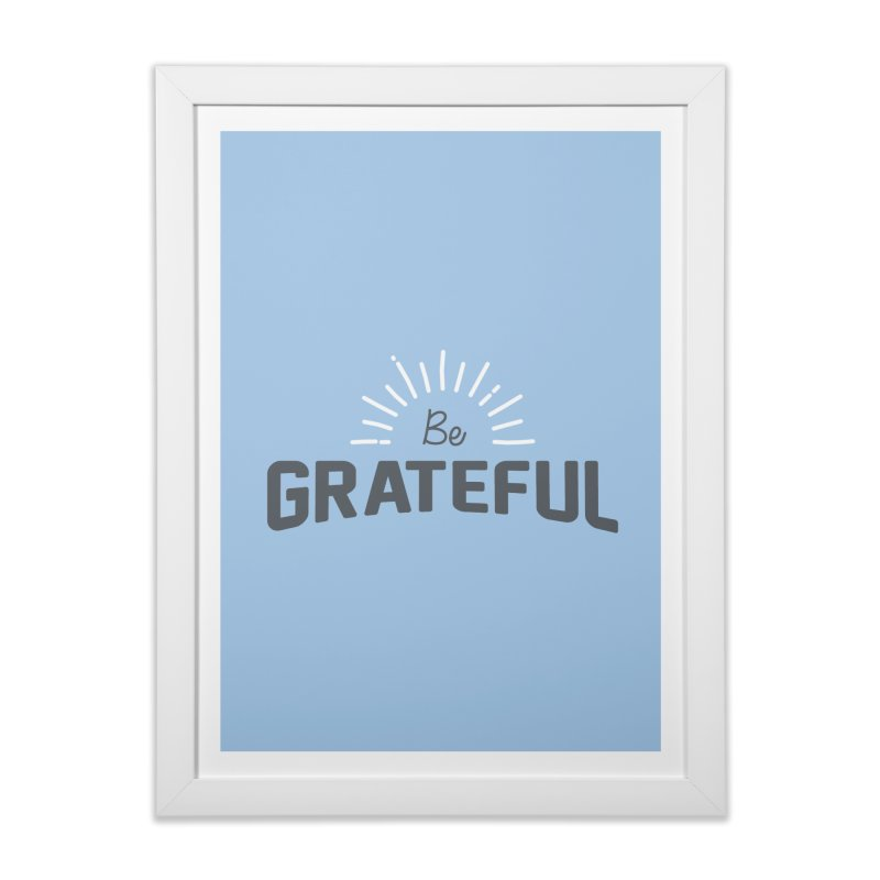 Be Grateful Home Framed Fine Art Print by Shane Guymon