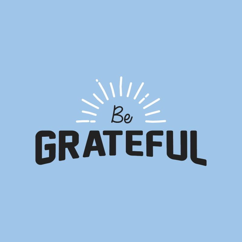 Be Grateful by Shane Guymon