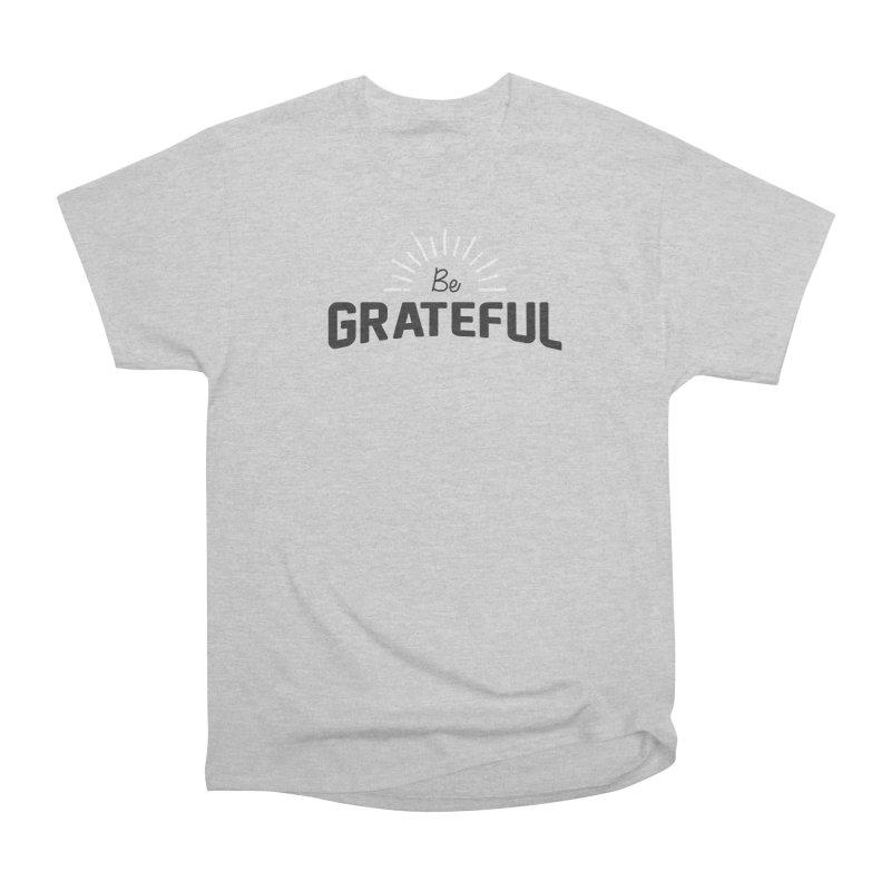 Be Grateful Women's Classic Unisex T-Shirt by Shane Guymon
