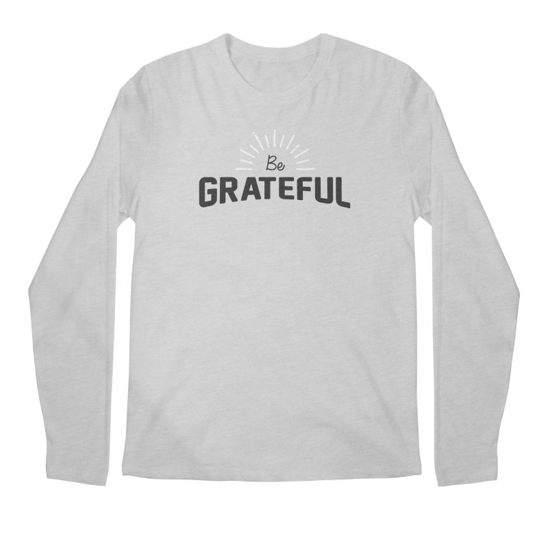 Be Grateful Men's Regular Longsleeve T-Shirt by Shane Guymon