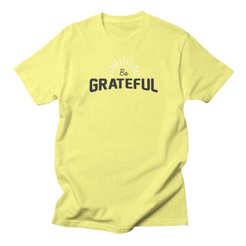 Be Grateful Women's Regular Unisex T-Shirt by Shane Guymon