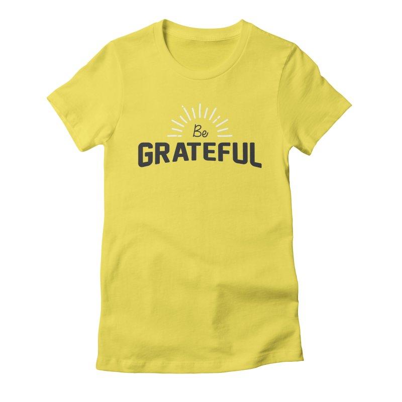 Be Grateful Women's T-Shirt by Shane Guymon Shirt Shop