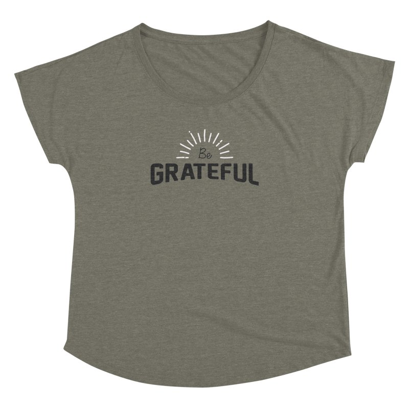 Be Grateful Women's Dolman Scoop Neck by Shane Guymon