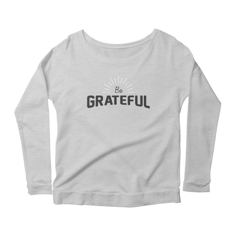 Be Grateful Women's Scoop Neck Longsleeve T-Shirt by Shane Guymon
