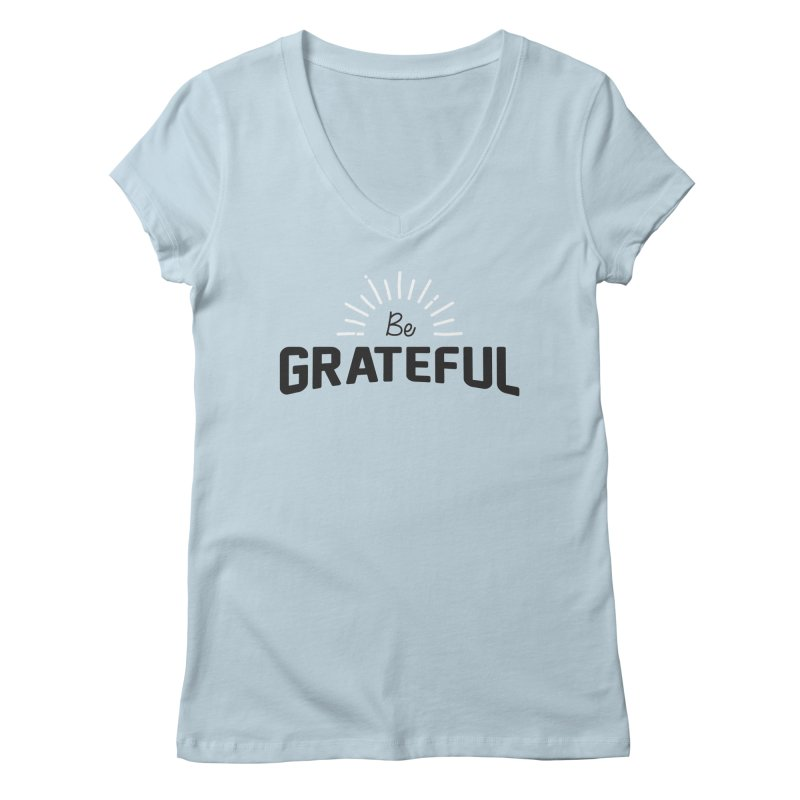 Be Grateful Women's V-Neck by Shane Guymon Shirt Shop