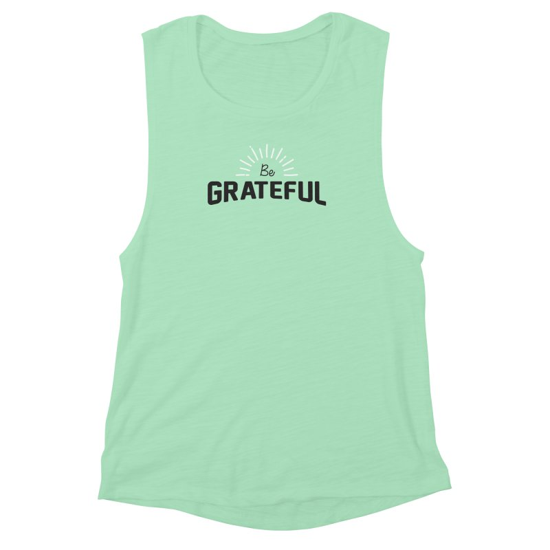 Be Grateful Women's Muscle Tank by Shane Guymon