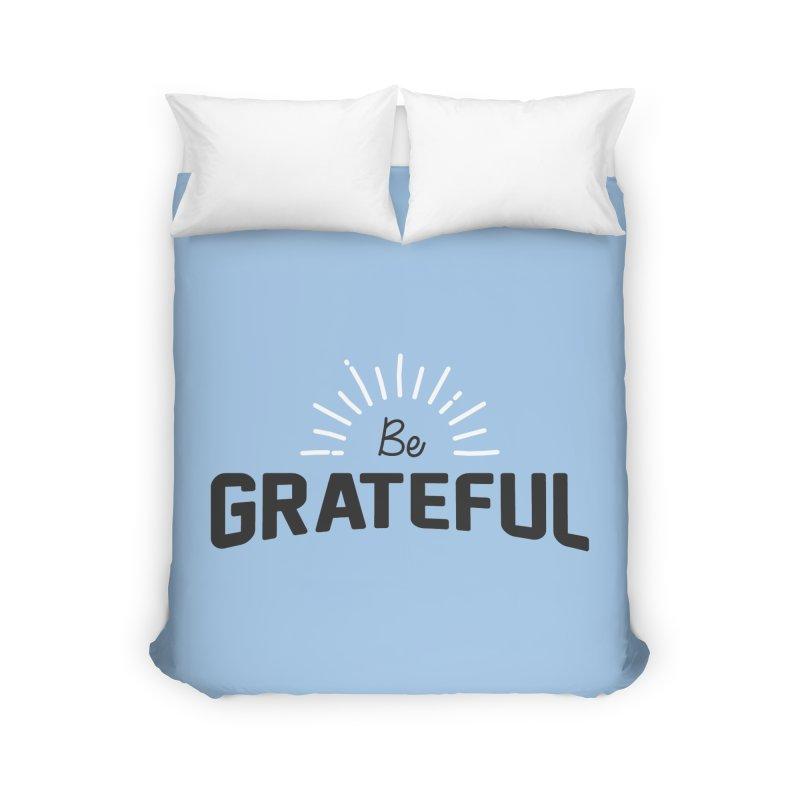 Be Grateful Home Duvet by Shane Guymon Shirt Shop
