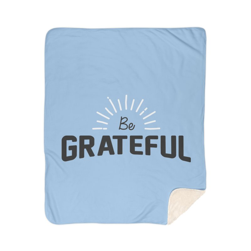 Be Grateful Home Sherpa Blanket Blanket by Shane Guymon