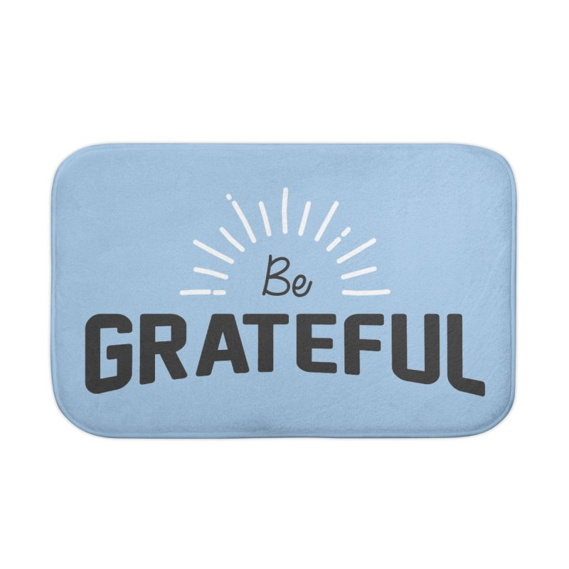 Be Grateful Home Bath Mat by Shane Guymon Shirt Shop