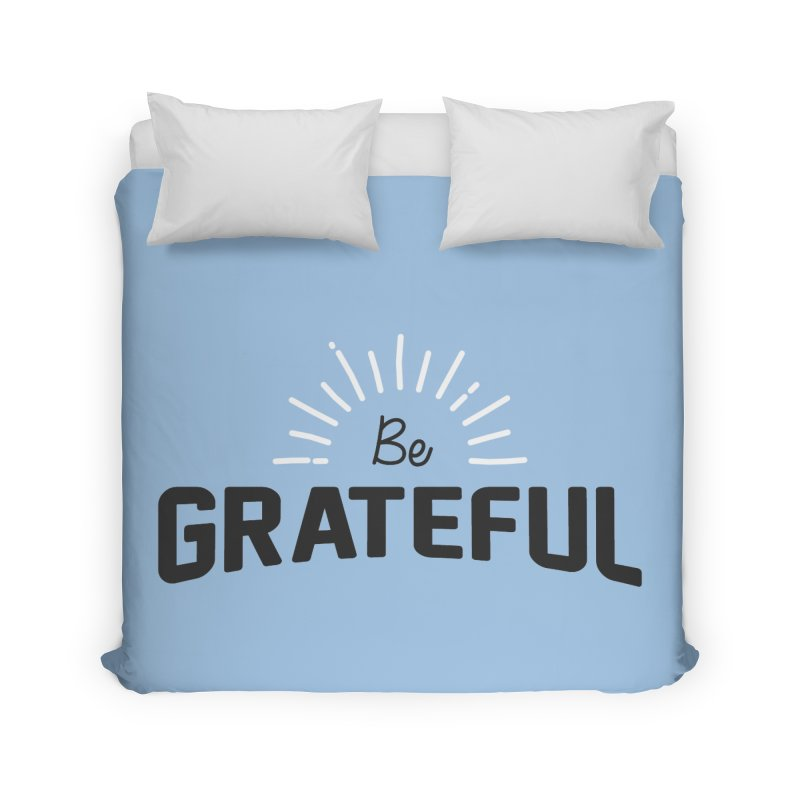 Be Grateful Home Duvet by Shane Guymon