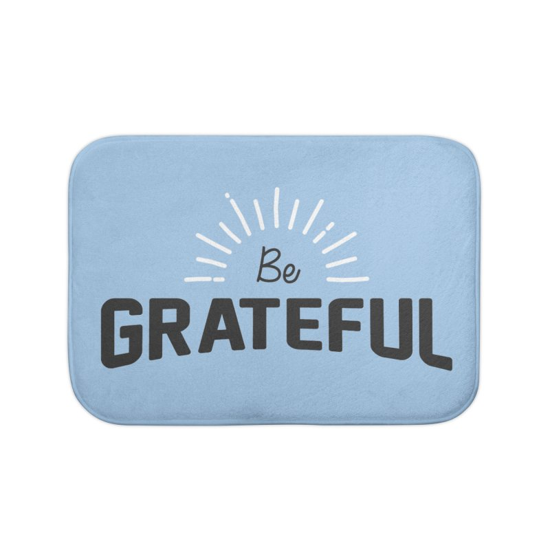 Be Grateful Home Bath Mat by Shane Guymon