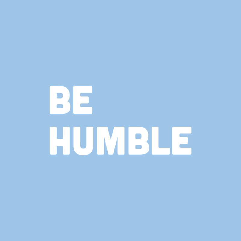 Be Humble Men's T-Shirt by Shane Guymon